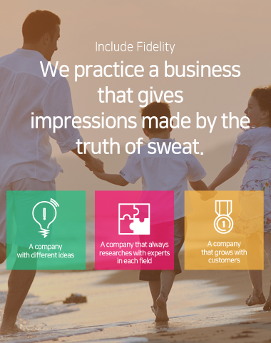 Include Fidelity - We practice a business that gives impressions made by the truth of sweat.